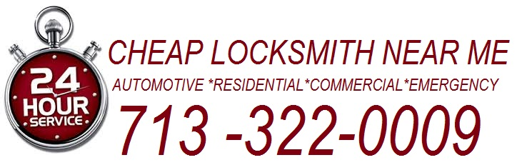 Cheap Locksmith Near Me - Cheap locksmith Houston - 713-322-0009
