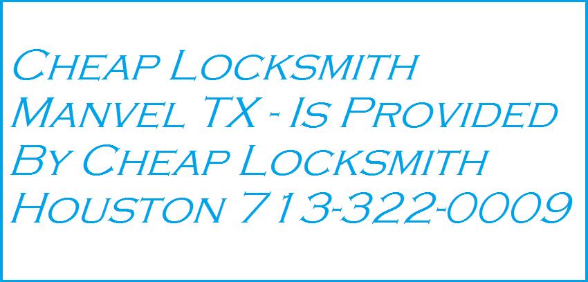 Cheap Locksmith Manvel TX - Provided By Cheap Locksmith Houston 713-322-0009